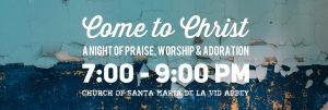 Come to Christ-A Night of Praise, Worship & Adoration @ Santa Maria de la Vid Abbey